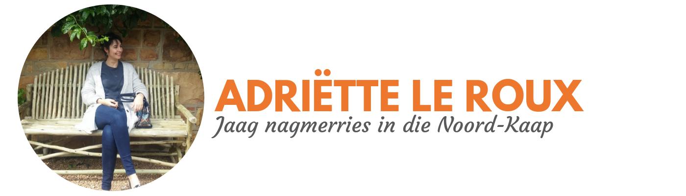 Adriëtte le Roux: Jaag nagmerries in die Noord-Kaap