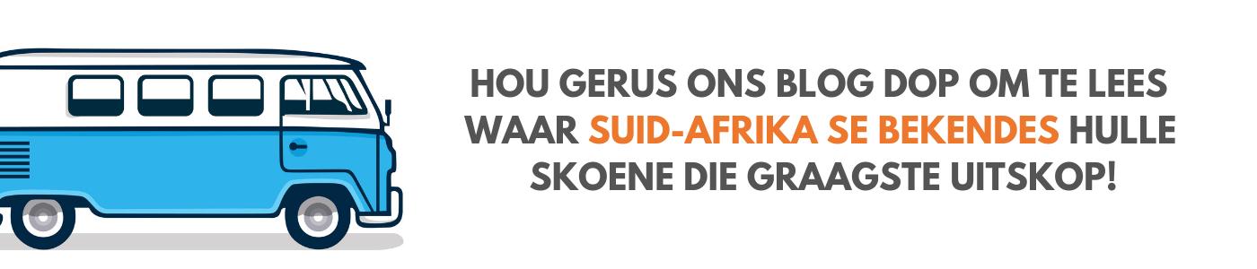 Hou gerus ons blog dop om te lees waar Suid-Afrika se bekendes hulle skoene die graagste uitskop!